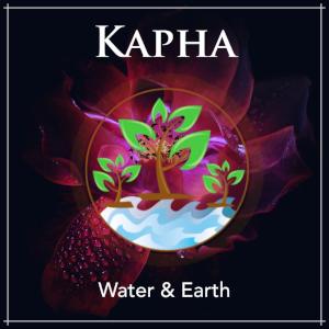 Kapha Dosha - Water & Earth